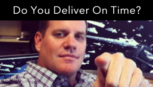 Jeremy Callahan - Do You Deliver On Time Every Time?